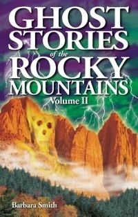 Ghost Stories of the Rockies, Volume II by Barbara Smith