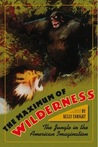 Maximum of Wilderness: the Jungle in the American Imagination