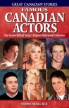 Famous Canadian Actors: The Stories Behind Today's Popular Hollywood Celebrities