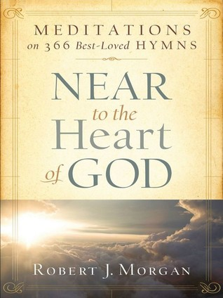 Near To The heart Of God by Robert J. Morgan