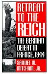 Retreat to the Reich: The German Defeat in France, 1944
