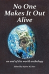 No One Makes It Out Alive - an end of the world anthology