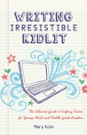 Writing Irresistible KidLit:The Ultimate Guide to Crafting Fiction for Young Adult and Middle Grade Readers