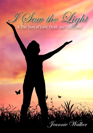 I Saw the Light - A True Story of a Near-Death Experience by Jeannie Walker
