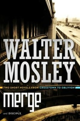 Merge / Disciple by Walter Mosley