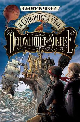 Deadweather and Sunrise (The Chronicles of Egg, #1)