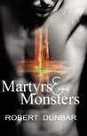 Martyrs &amp; Monsters by Robert Dunbar