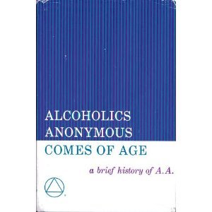 Alcoholics Anonymous Comes of Age by Alcoholics Anonymous