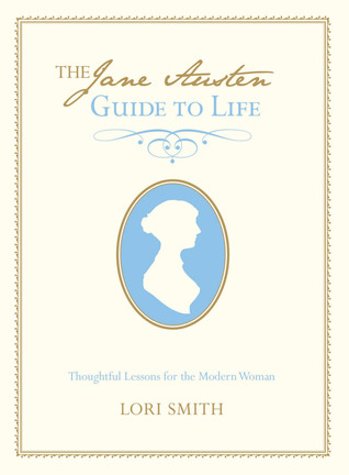 The Jane Austen Guide to Life by Lori  Smith