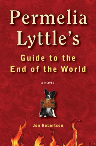 Permelia Lyttle's Guide to the End of the World by Jon  Robertson