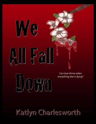 We All Fall Down by Katlyn Charlesworth