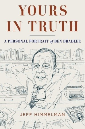Yours in Truth: A Personal Portrait of Ben Bradlee, Journalism's Legendary Editor