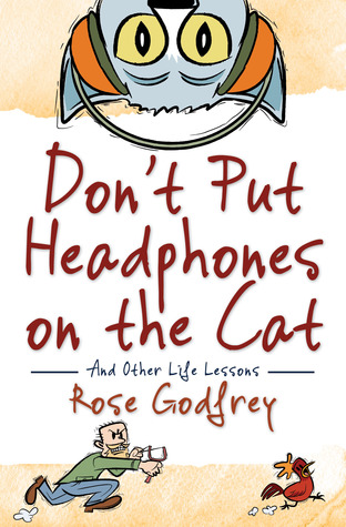 Don't Put Headphones on the Cat and Other Life Lessons