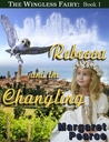 The Wingless Fairy Series Book 1: Rebecca and the Changeling
