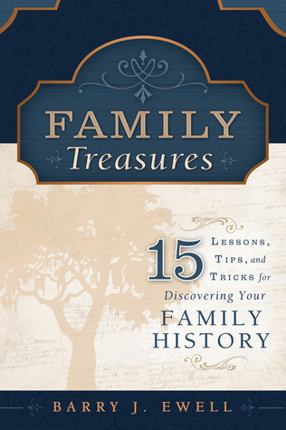 Family Treasures: 15 Lessons, Tips, and Tricks for Discovering Your Family History