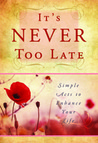 It's Never Too Late: Simple Acts to Enhance Your Life