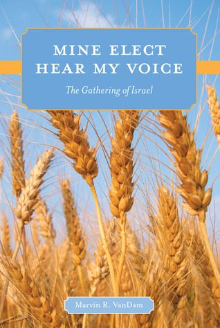 Mine Elect Hear My Voice by Marvin R. VanDam