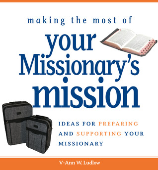 Making the Most of Your Missionary's Mission by V-Ann W. Ludlow