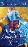 When the Duke Found Love by Isabella Bradford