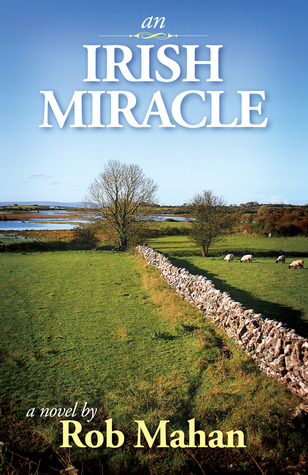 An Irish Miracle by Rob Mahan