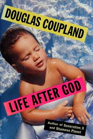 Life After God by Douglas Coupland