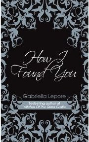 How I Found You by Gabriella Lepore