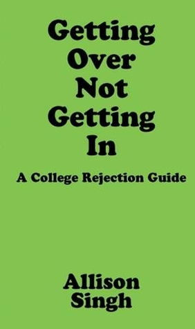 Getting Over Not Getting In by Allison Singh