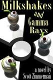 Milkshakes and Gamma Rays by Scott Zimmerman