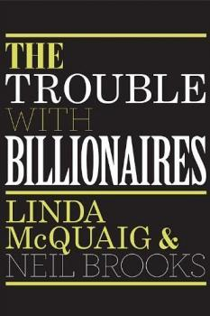 The Trouble With Billionaires by Linda McQuaig