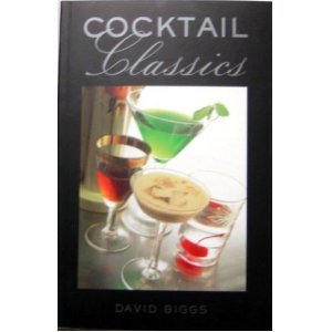 Cocktail Classics by David Biggs