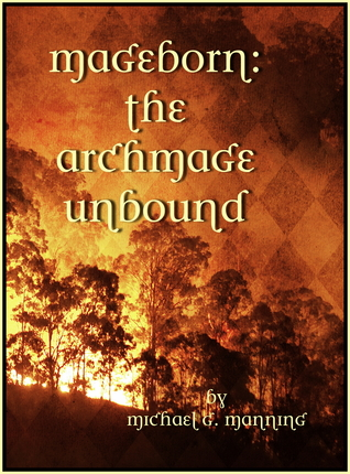 The Archmage Unbound by Michael G. Manning