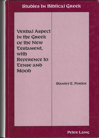Verbal Aspect In The Greek Of The New Testament: With Reference To Tense And Mood