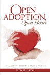 Open Adoption, Open Heart: An Adoptive Father's Inspiring Journey