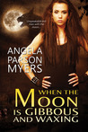 When the Moon Is Gibbous and Waxing by Angela Parson Myers