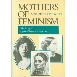 Mothers of Feminism  by Margaret H. Bacon