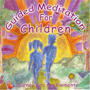 Guided Meditation For Children-Journey Into The Elements by Chitra Sukhu