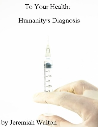 To Your Health: Humanity's Diagnosis