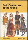 Folk Costumes of the World (Blandford Colour Series) [Illustrated]