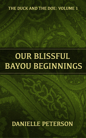 Our Blissful Bayou Beginnings (The Duck And The Doe, #1)