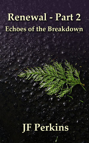 Renewal 2 - Echoes of the Breakdown by J.F. Perkins