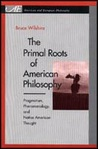 The Primal Roots of American Philosophy: Pragmatism, Phenomenology, and Native American Thought