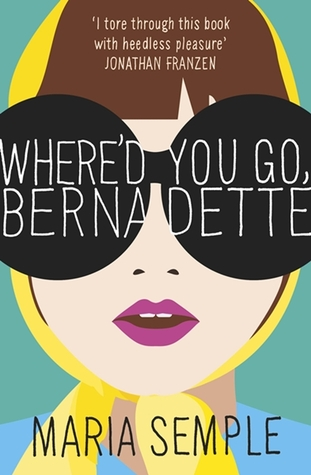 Where'd You Go Bernedette by Maria Semple