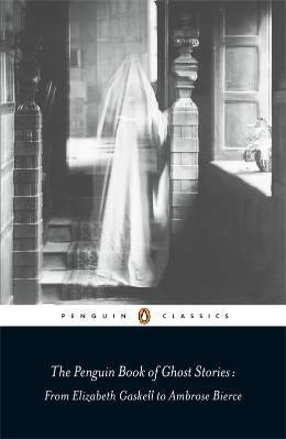The Penguin Book of Ghost Stories: From Elizabeth Gaskell to Ambrose Bierce Penguin Classics