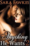 Anything He Wants 2 by Sara Fawkes