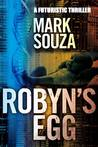 Robyn's Egg - A Futuristic Thriller by Mark Souza