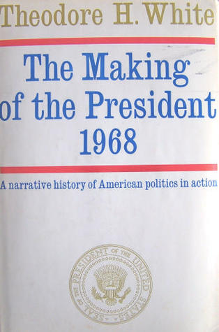 The Making of the President 1968 by Theodore H. White