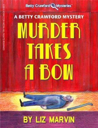 Murder Takes A Bow (The Betty Crawford Mysteries #1) by Liz Marvin