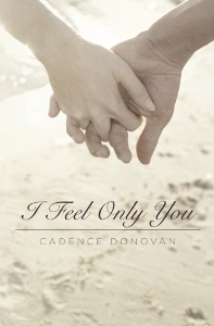 I Feel Only You by Cadence Donovan
