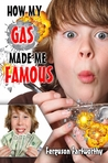 How My Gas Made Me Famous by Ferguson Fartworthy