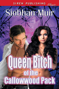 Queen Bitch of the Callowwood Pack by Siobhan Muir